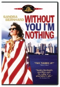 Stand up Comedy: Sandra Bernhard: Without You I'm Nothing