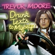 "Stand-up comedy => ""Drunk Text to Myself"" abum from Trevor Moore is here to rapp the laugh out of us"