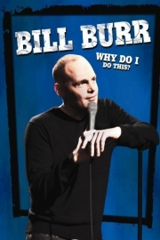 Stand up comedy Video Bill Burr: Why Do I Do This? Full Video