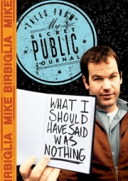 Stand up comedy Video Mike Birbiglia: What I Should Have Said Was Nothing - Tales From My Secret Public Journal